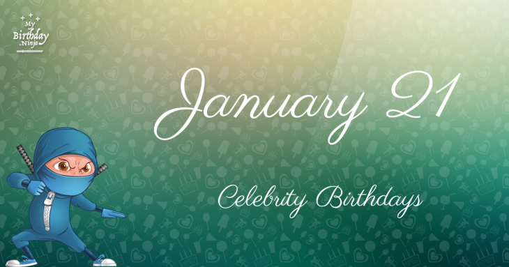 January 21 Celebrity Birthdays