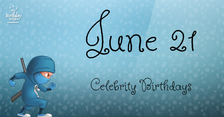 June 21 Celebrity Birthdays