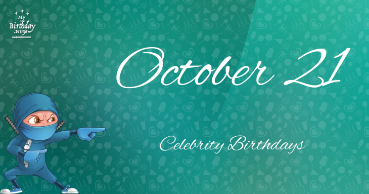 October 21 Celebrity Birthdays