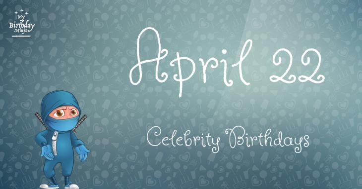 April 22 Celebrity Birthdays