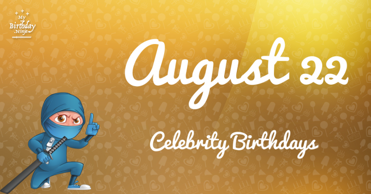 August 22 Celebrity Birthdays