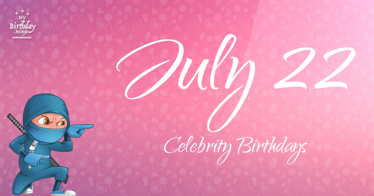 July 22 - Famous Birthdays - On This Day