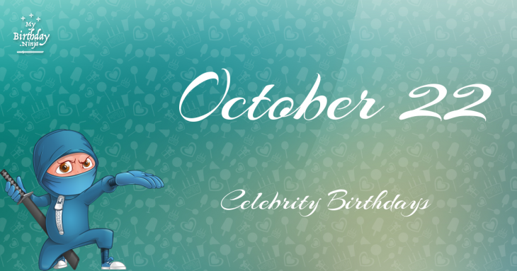 October 22 Celebrity Birthdays