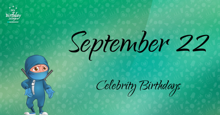 September 22 Celebrity Birthdays