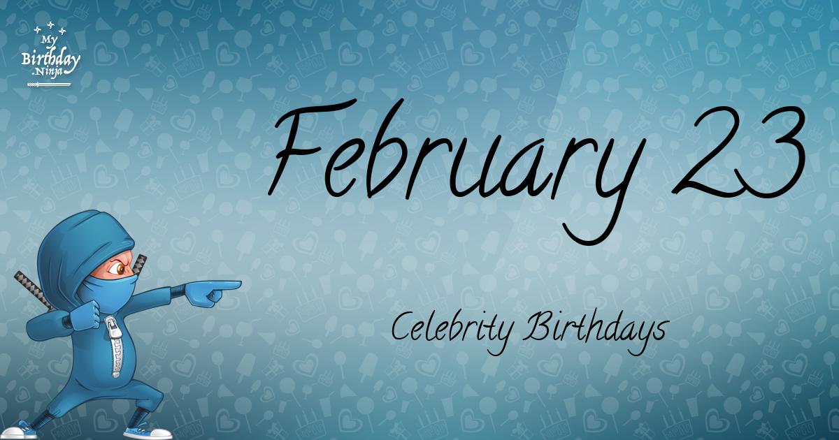 Who Shares My Birthday Feb 23 Celebrity Birthdays No One