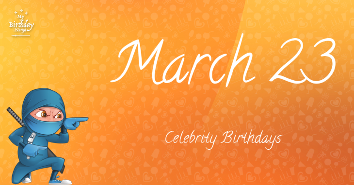 March 23 Celebrity Birthdays