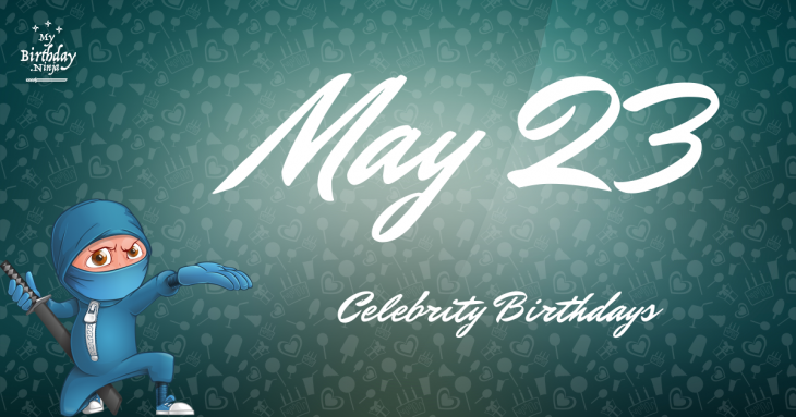 May 23 Celebrity Birthdays
