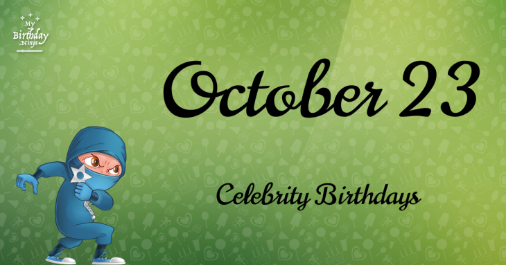 October 23 Celebrity Birthdays