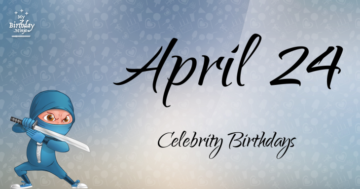 April 24 Celebrity Birthdays No One Tells You About