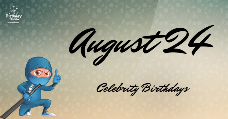 August 24 Celebrity Birthdays