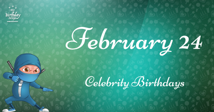 February 24 Celebrity Birthdays
