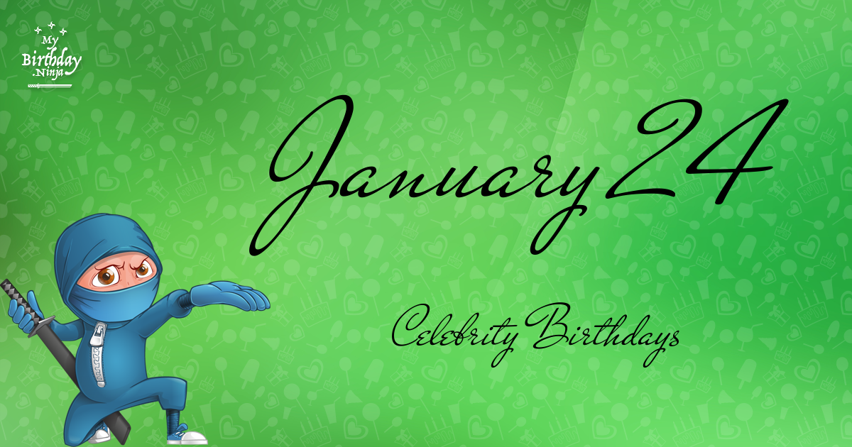 January 24 - Famous Birthdays - On This Day
