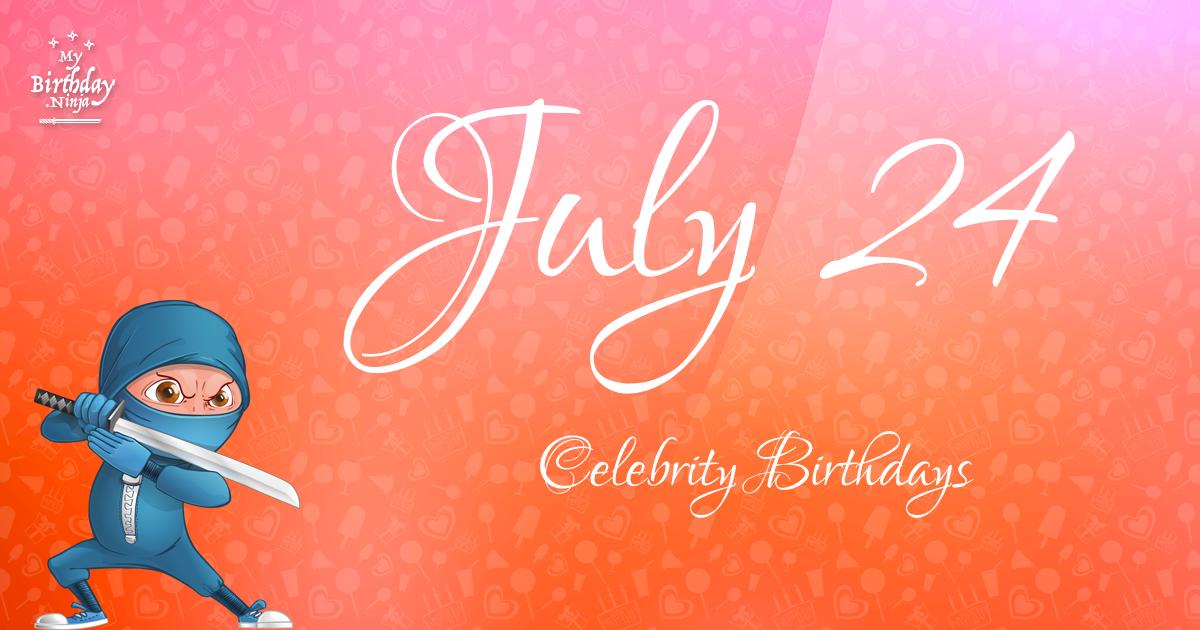 Who Shares My Birthday Jul 24 Celebrity Birthdays No One