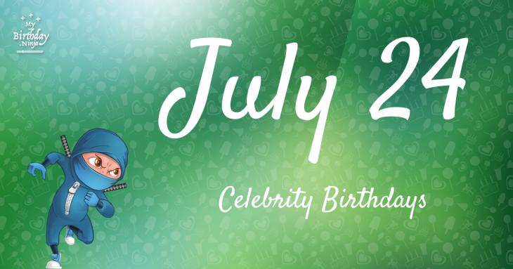 July 24 Celebrity Birthdays