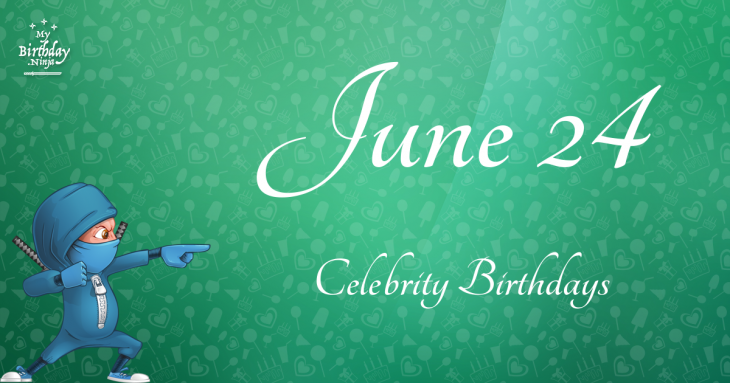 June 24 Celebrity Birthdays