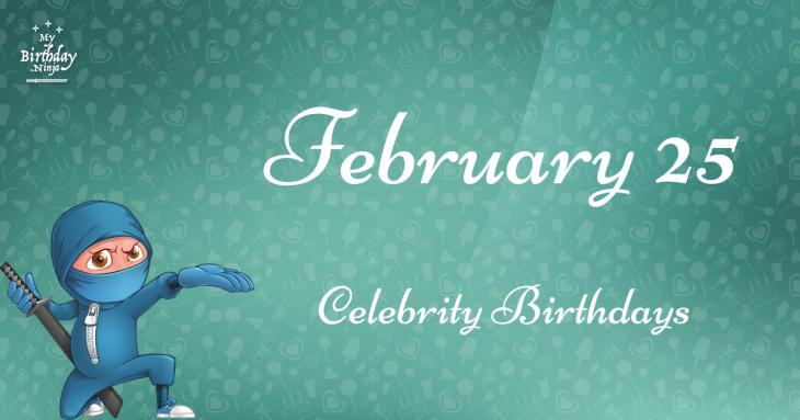 February 25 Celebrity Birthdays