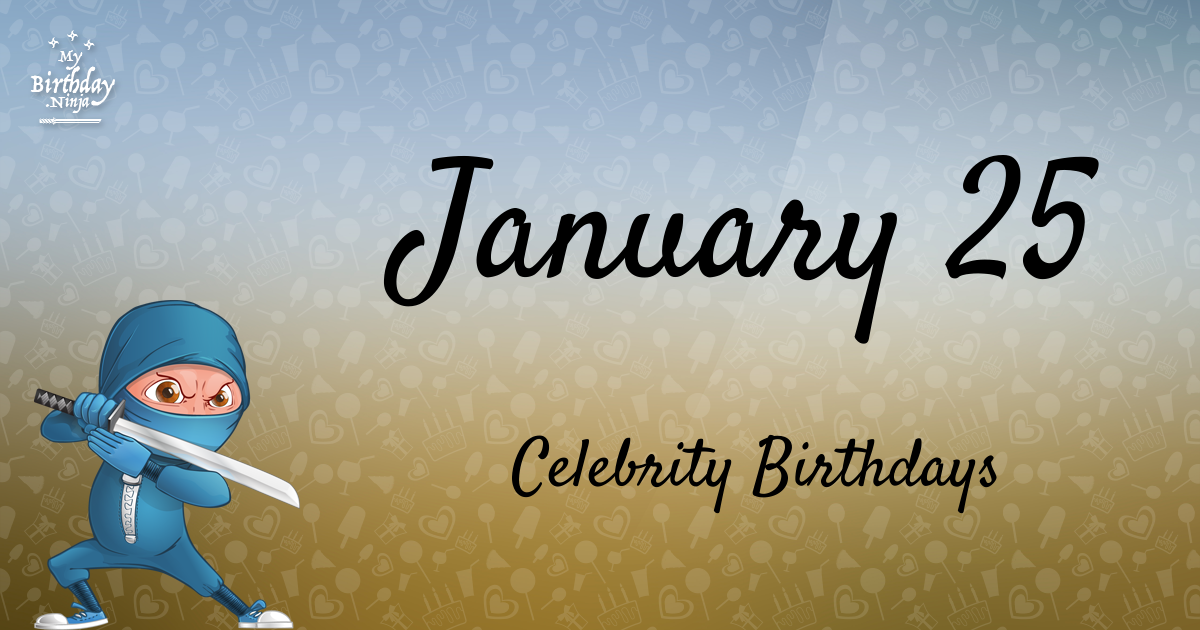 Today's top celebrity birthdays list for January 25, 2019 ...