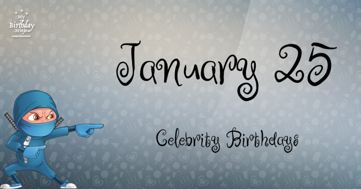 January 25 Celebrity Birthdays