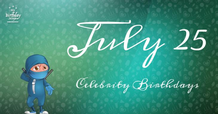 July 25 Celebrity Birthdays