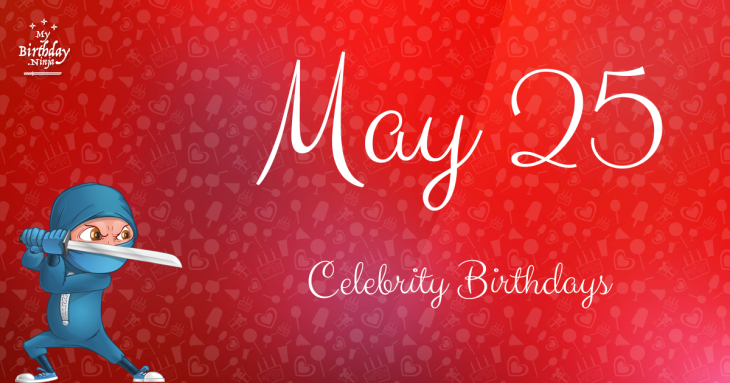 May 25 Celebrity Birthdays