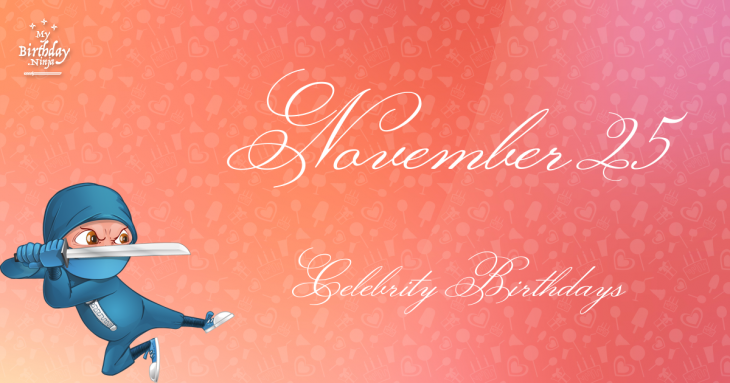 November 25 Celebrity Birthdays
