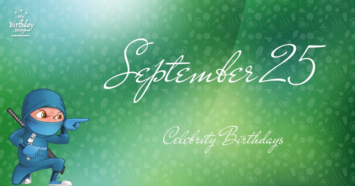 Celebrity birthdays on september 25th