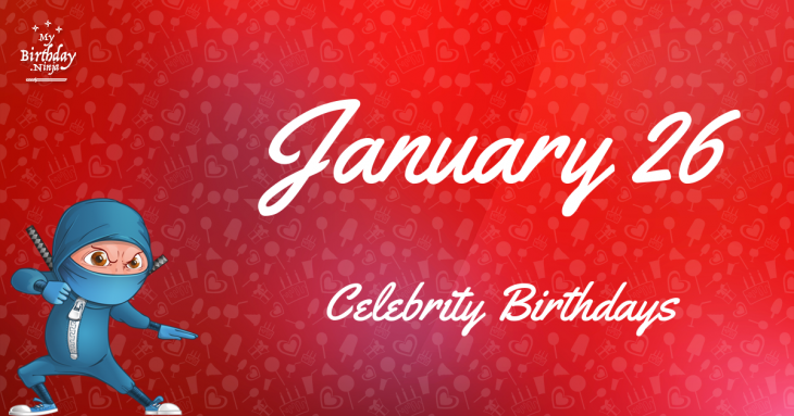 January 26 Celebrity Birthdays