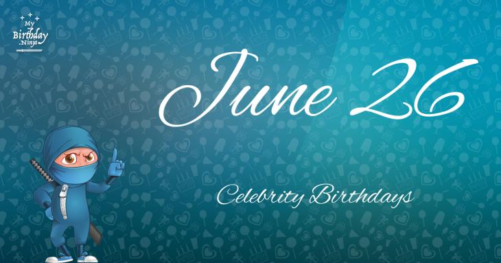 June 26 Celebrity Birthdays
