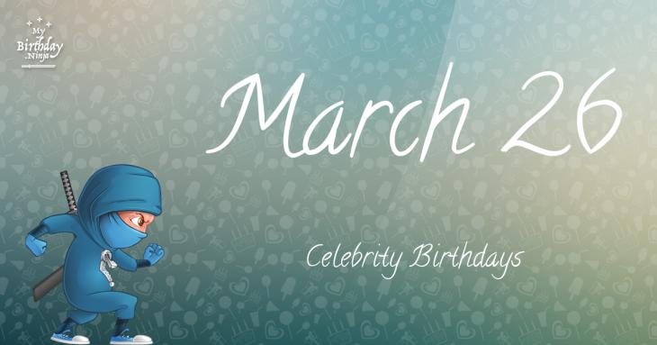 March 26 Celebrity Birthdays