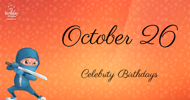 October 26 Celebrity Birthdays