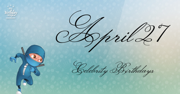 April 27 Celebrity Birthdays