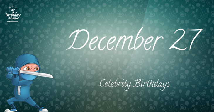 December 27 Celebrity Birthdays
