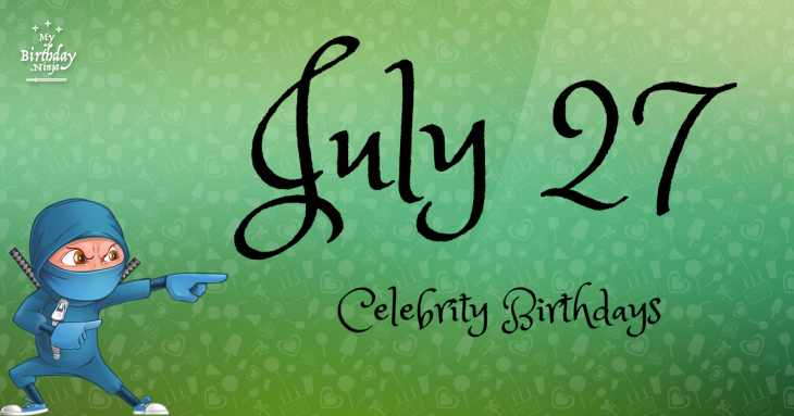 July 27 Celebrity Birthdays