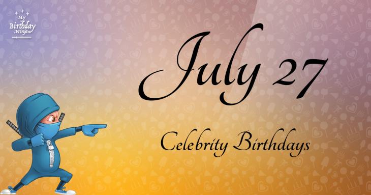 July 27 Celebrity Birthdays