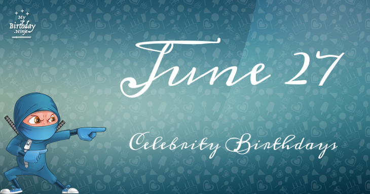 June 27 Celebrity Birthdays