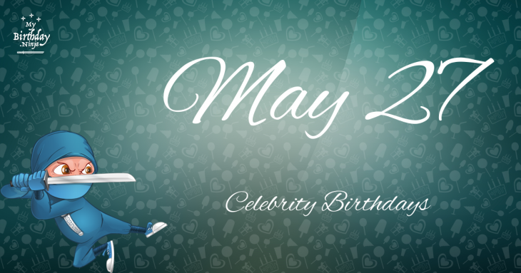 May 27 Celebrity Birthdays
