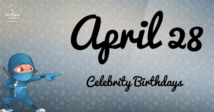 April 28 Celebrity Birthdays