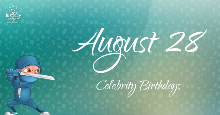 August 28 Celebrity Birthdays