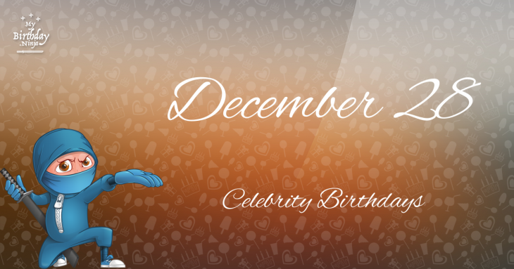 December 28 Celebrity Birthdays