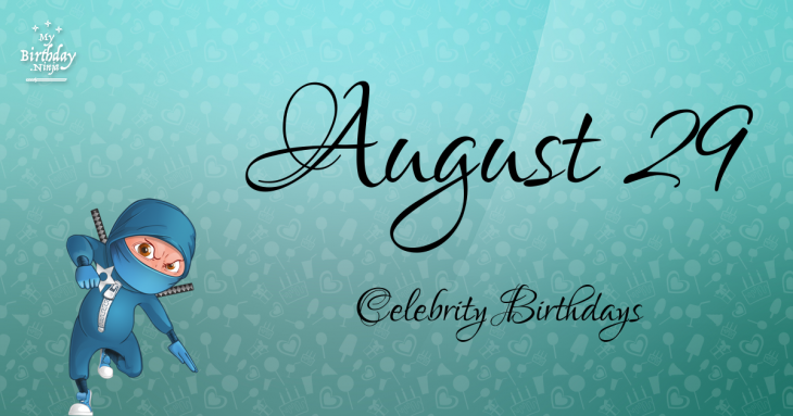 August 29 Celebrity Birthdays
