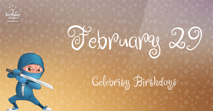 February 29 Celebrity Birthdays