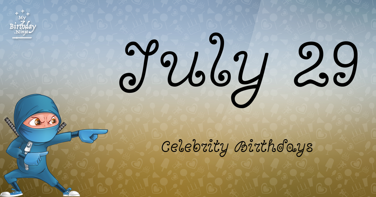 July 29 Famous Birthdays list - Holidayyear