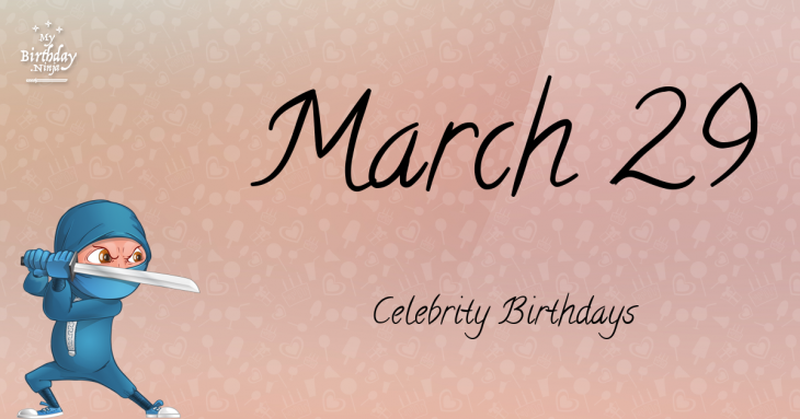March 29 Celebrity Birthdays