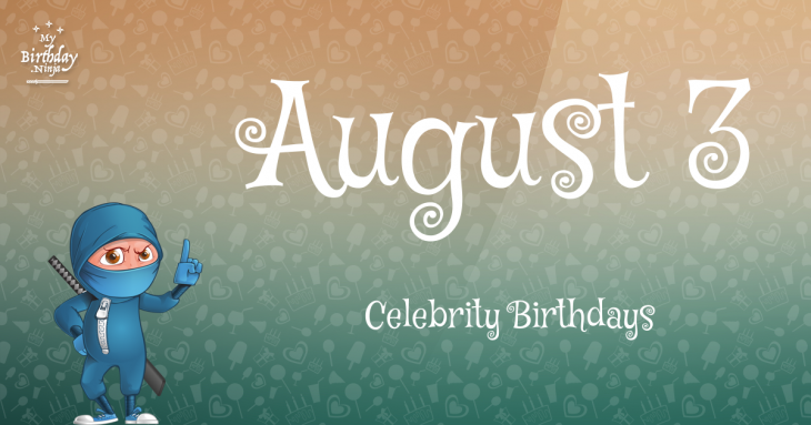 August 3 Celebrity Birthdays