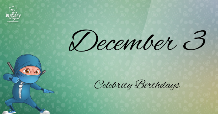 December 3 Celebrity Birthdays