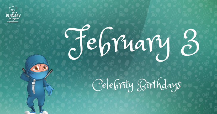 February 3 Celebrity Birthdays