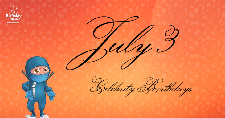 July 3 Celebrity Birthdays
