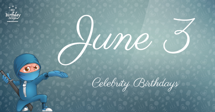 June 3 Celebrity Birthdays