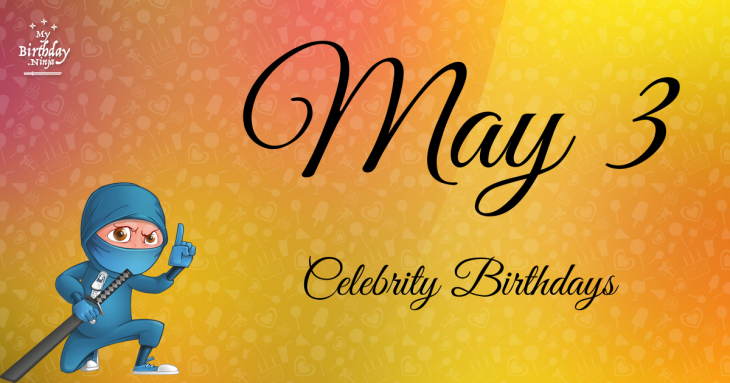 May 3 Celebrity Birthdays