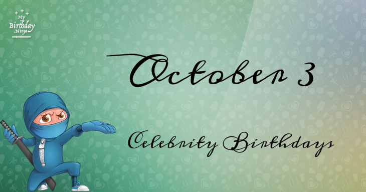 October 3 Celebrity Birthdays